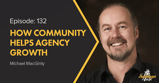 Agency Trail Blazers Podcast with Michael MacGinty